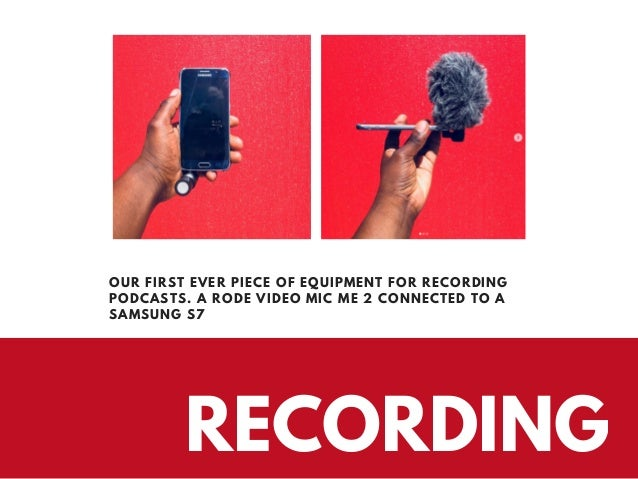 RECORDING OUR FIRST EVER PIECE OF EQUIPMENT FOR RECORDING PODCASTS. A RODE VIDEO MIC ME 2 CONNECTED TO A SAMSUNG S7