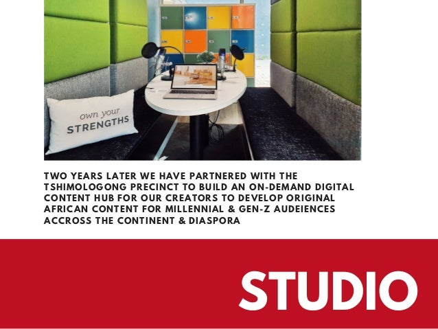 STUDIO TWO YEARS LATER WE HAVE PARTNERED WITH THE TSHIMOLOGONG PRECINCT TO BUILD AN ON-DEMAND DIGITAL CONTENT HUB FOR OUR ...