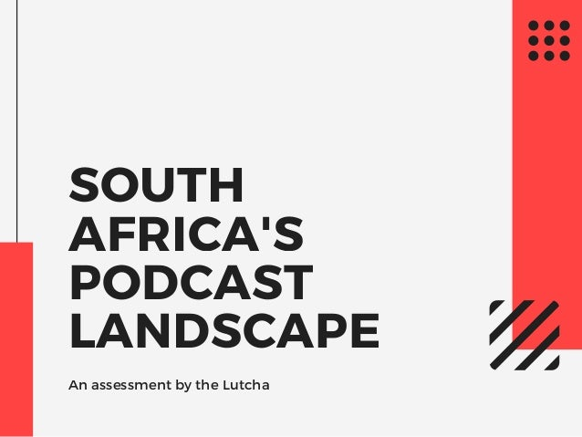 SOUTH AFRICA'S PODCAST LANDSCAPE An assessment by the Lutcha