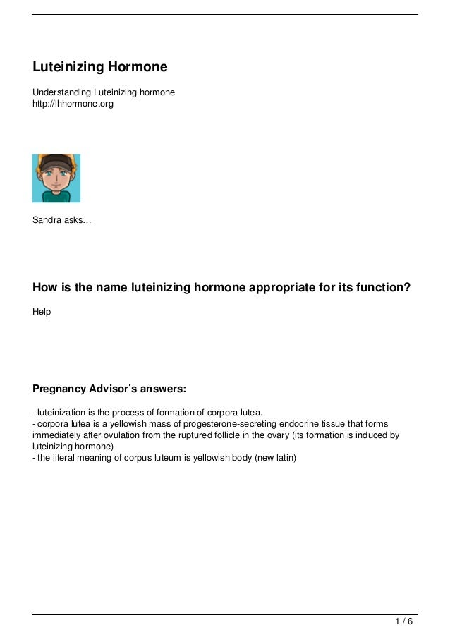 Luteinizing HormoneUnderstanding Luteinizing hormonehttp://lhhormone.orgSandra asks…How is the name luteinizing hormone ap...