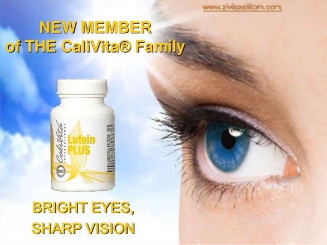 www.zivisastilom.com    NEW MEMBERof THE CaliVita® Family   BRIGHT EYES,   SHARP VISION
