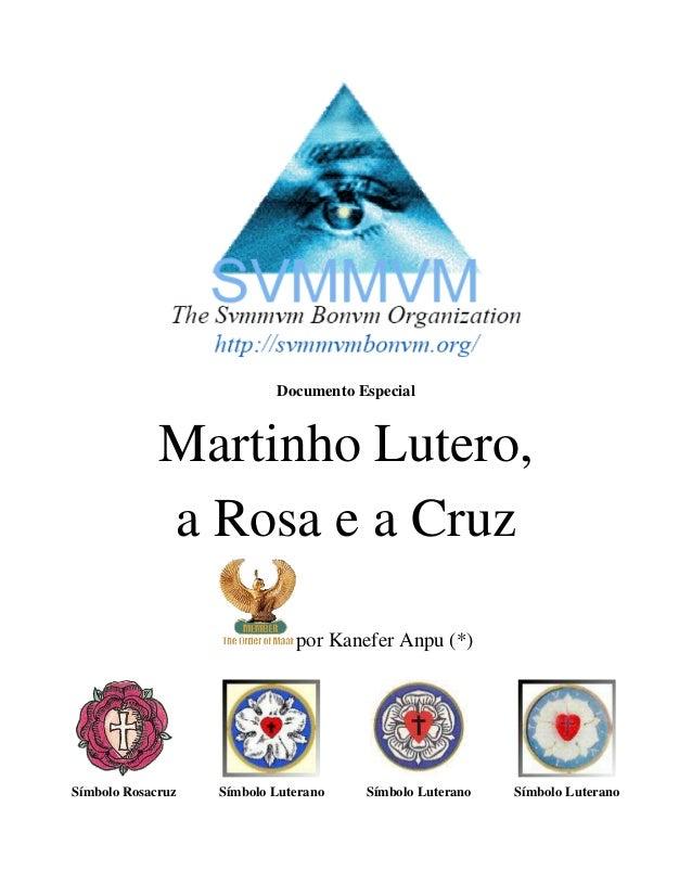 DocumentoEspecial  Martinho Lutero, a Rosa e a Cruz por Kanefer Anpu (*)  Símbolo Rosacruz  Símbolo Luterano  Símbolo Lut...