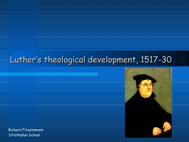 Luther's theological development, 1517-30 Richard Fitzsimmons Strathallan School