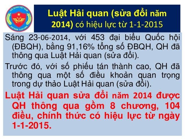 Sáng 23-06-2014, với 453 đại biểu Quốc hội (ĐBQH), bằng 91,16% tổng số ĐBQH, QH đã thông qua Luật Hải quan (sửa đổi). Trướ...