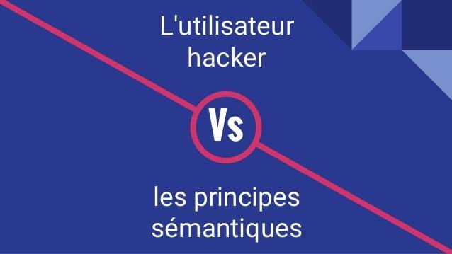 les principes sémantiques Vs L'utilisateur hacker