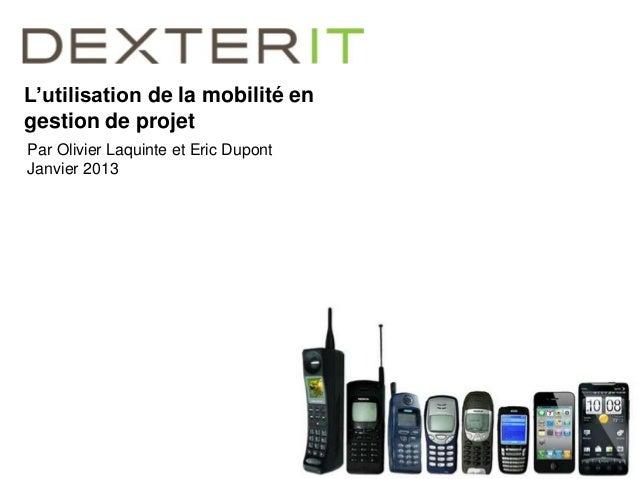 L'utilisation de la mobilité engestion de projetPar Olivier Laquinte et Eric DupontJanvier 2013