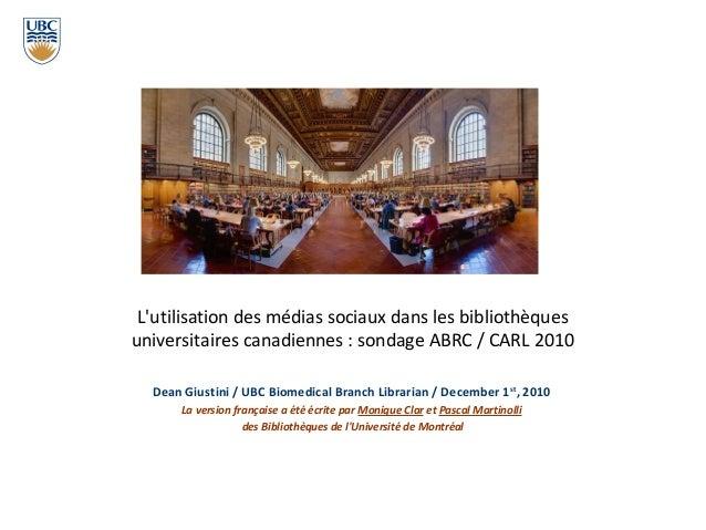 L'utilisation des médias sociaux dans les bibliothèques universitaires canadiennes : sondage ABRC / CARL 2010 Dean Giustin...
