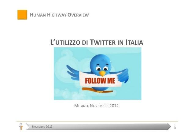 HUMAN HIGHWAY OVERVIEW           L'UTILIZZO DI TWITTER IN ITALIA                   MILANO, NOVEMBRE 2012                  ...