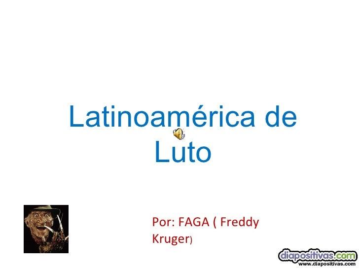 Latinoamérica de Luto Por: FAGA ( Freddy Kruger )
