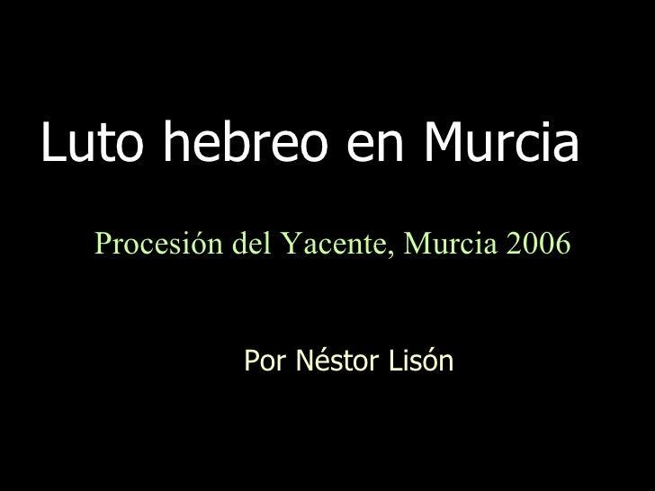 Luto hebreo en Murcia  Por Néstor Lisón Procesión del Yacente, Murcia 2006