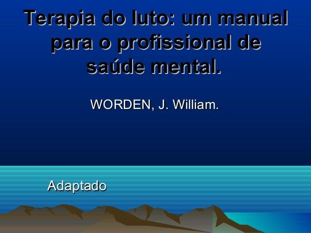 Terapia do luto: um manualTerapia do luto: um manual para o profissional depara o profissional de saúde mental.saúde menta...