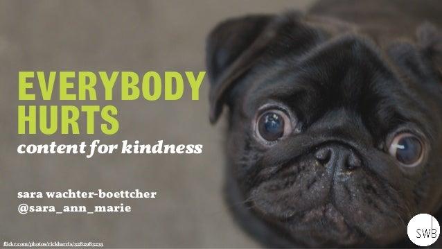 EVERYBODY HURTS  sara wachter-boettcher @sara_ann_marie flickr.com/photos/rickharris/3282983235 content for kindness
