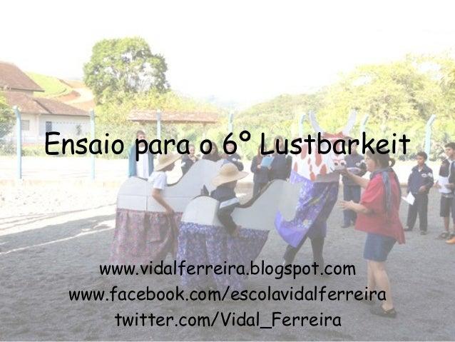 Ensaio para o 6º Lustbarkeit    www.vidalferreira.blogspot.com www.facebook.com/escolavidalferreira      twitter.com/Vidal...