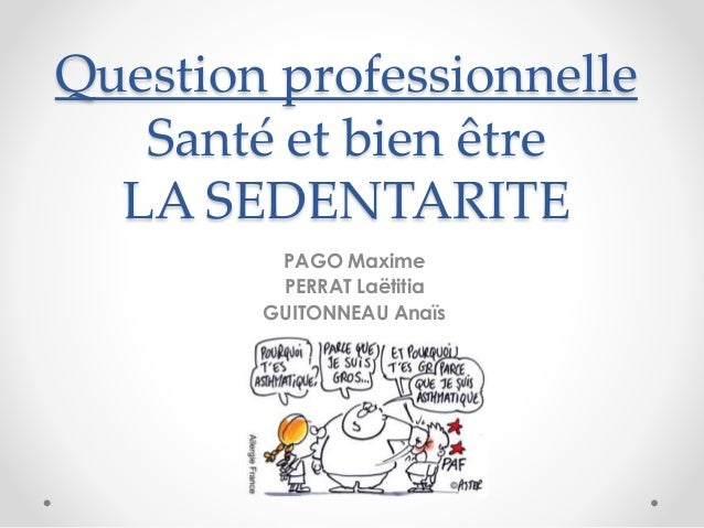 Question professionnelle Santé et bien être LA SEDENTARITE PAGO Maxime PERRAT Laëtitia GUITONNEAU Anaïs