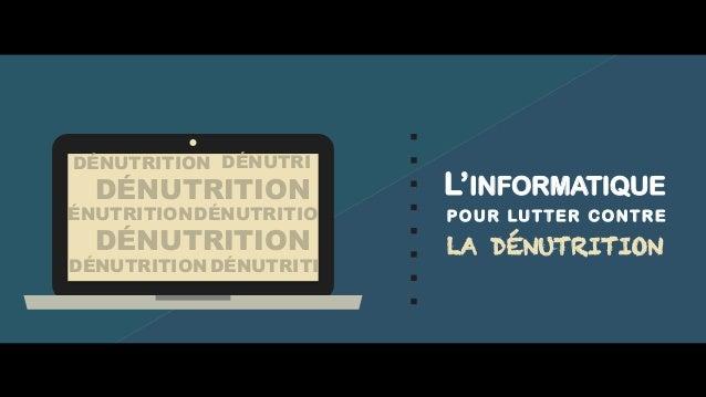 L'INFORMATIQUE POUR LUTTER CONTRE LA DÉNUTRITION ÉNUTRITION DÉNUTRI DÉNUTRITIO DÉNUTRITION DÉNUTRITI DÉNUTRITION DÉNUTRITI...