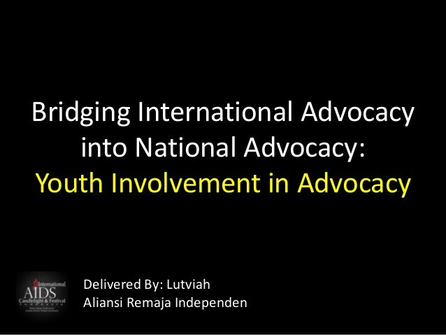 Bridging International Advocacy into National Advocacy: Youth Involvement in Advocacy Delivered By: Lutviah Aliansi Remaja...
