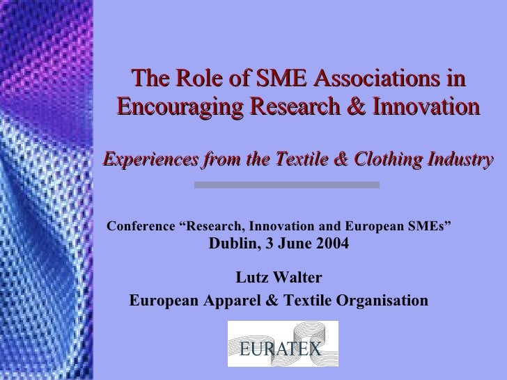 The Role of SME Associations in Encouraging Research & Innovation Experiences from the Textile & Clothing Industry  Confer...