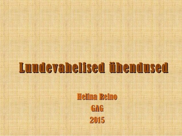 Luudevahelised ühendusedLuudevahelised ühendused Helina ReinoHelina Reino GAGGAG 20152015