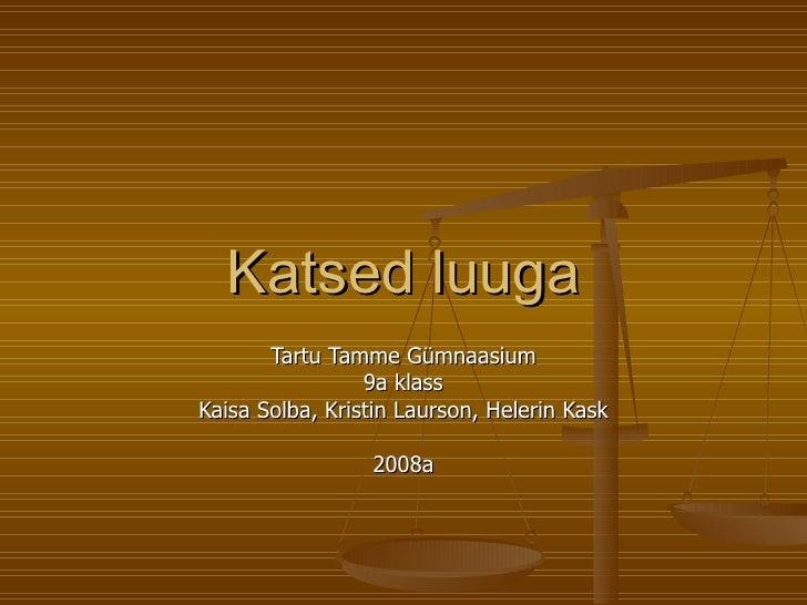 Katsed luuga Tartu Tamme Gümnaasium 9a klass Kaisa Solba, Kristin Laurson, Helerin Kask 2008a