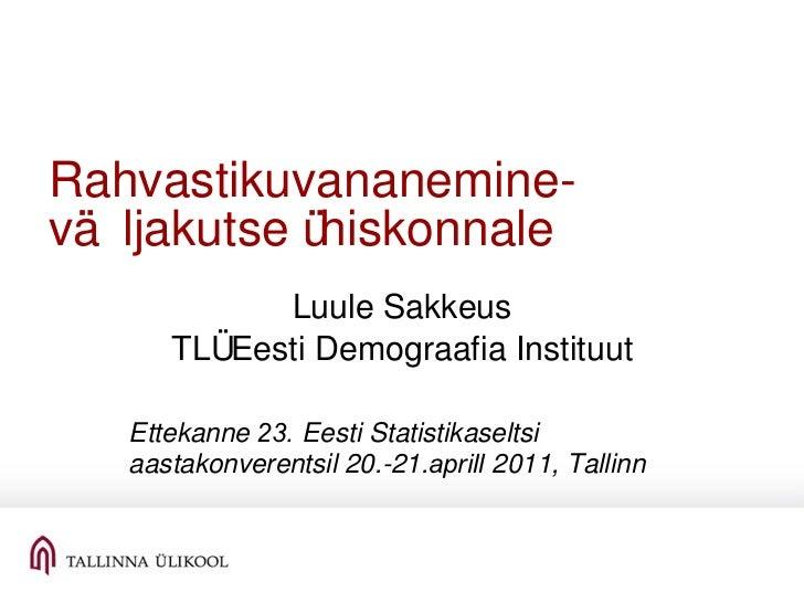 Rahvastikuvananemine- väljakutse ühiskonnale Luule Sakkeus TLÜ Eesti Demograafia Instituut Ettekanne  23.  Eesti Statistik...