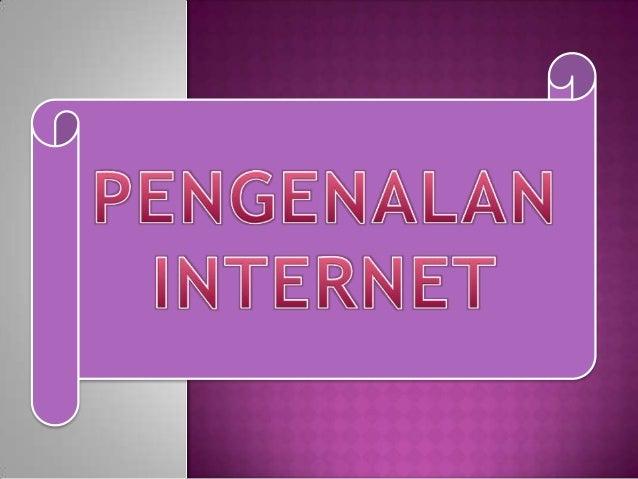 Internet :        Internet singkatan dari (Interconnected      Network), yaitu suatu jaringan komputer yang      saling te...