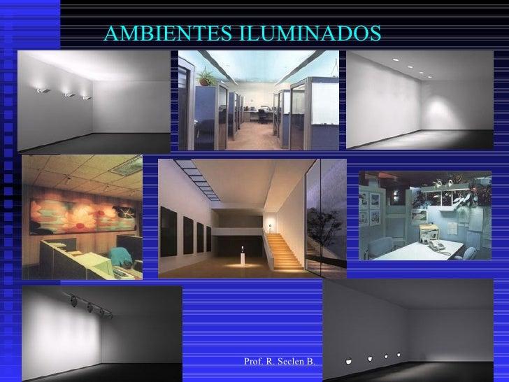 AMBIENTES ILUMINADOS               Prof. R. Seclen B.