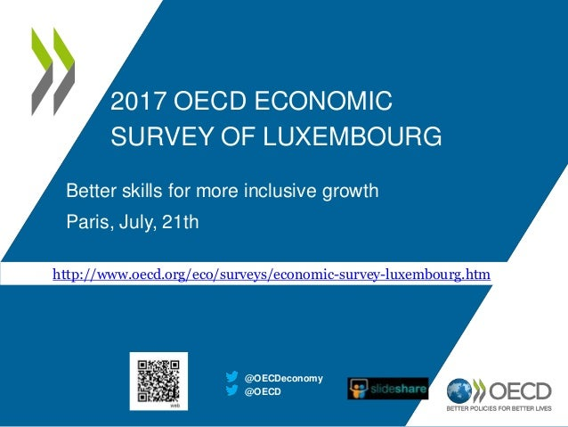 2017 OECD ECONOMIC SURVEY OF LUXEMBOURG Better skills for more inclusive growth Paris, July, 21th @OECD @OECDeconomy http:...