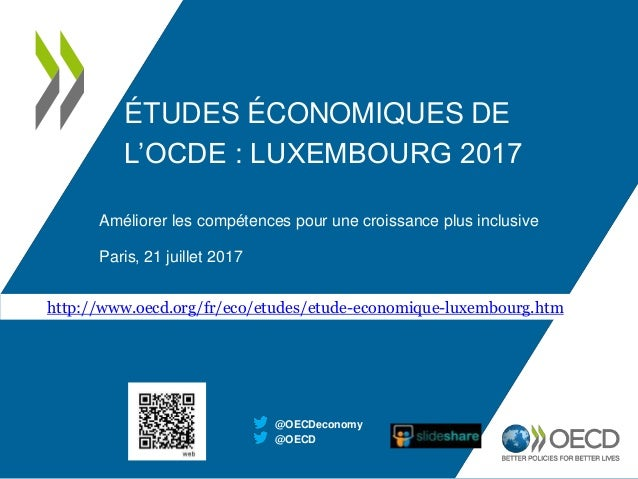 ÉTUDES ÉCONOMIQUES DE L'OCDE : LUXEMBOURG 2017 Améliorer les compétences pour une croissance plus inclusive Paris, 21 juil...
