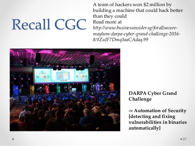 Recall CGC 37 A team of hackers won $2 million by building a machine that could hack better than they could Read more at h...