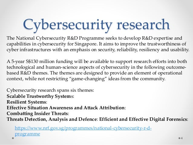 Cybersecurity research 4 The National Cybersecurity R&D Programme seeks to develop R&D expertise and capabilities in cyber...