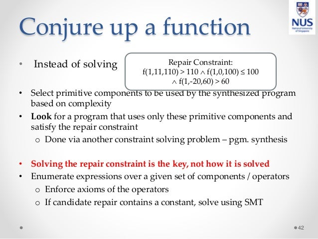Conjure up a function • Instead of solving • Select primitive components to be used by the synthesized program based on co...