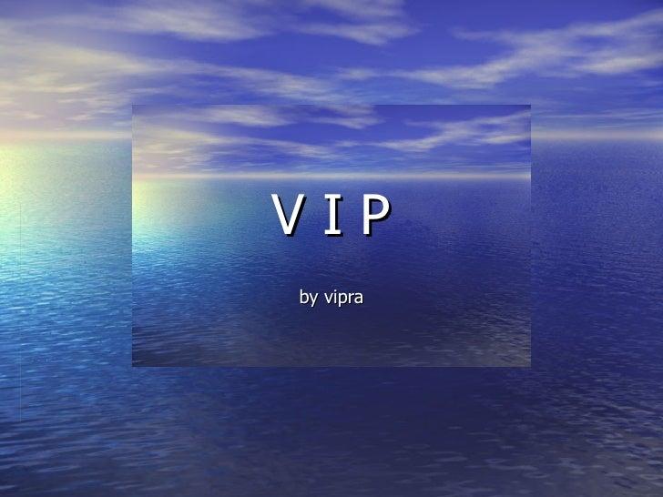V I P by vipra