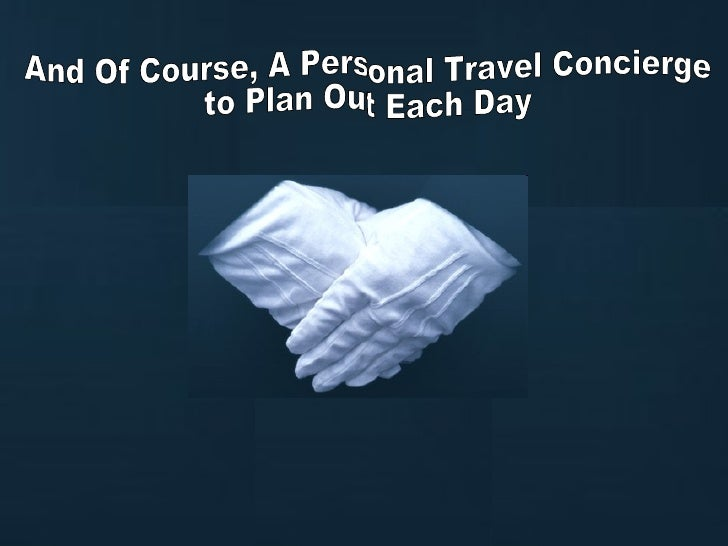And Of Course, A Personal Travel Concierge  to Plan Out Each Day