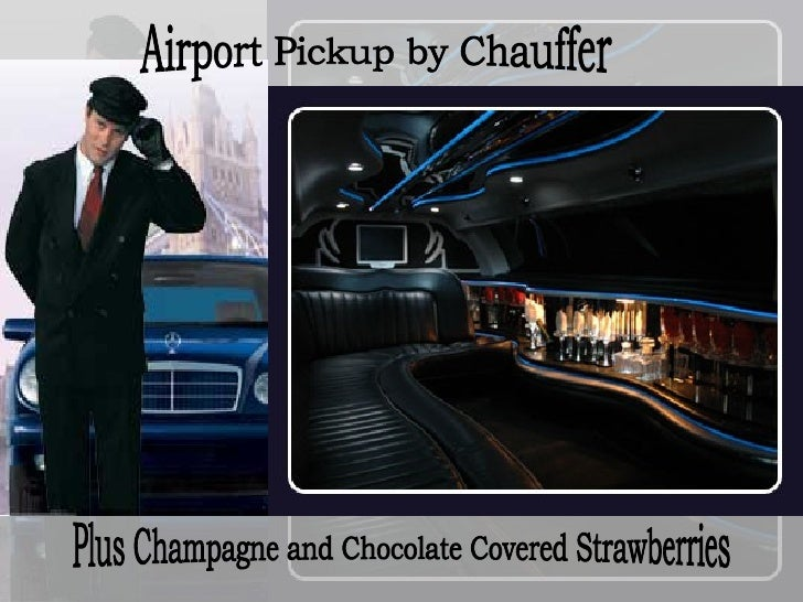 Airport Pickup by Chauffer Plus Champagne and Chocolate Covered Strawberries