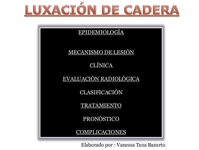 EPIDEMIOLOGÍA  MECANISMO DE LESIÓN  CLÍNICA  EVALUACIÓN RADIOLÓGICA  CLASIFICACIÓN  TRATAMIENTO  PRONÓSTICO  COMPLICACIONE...