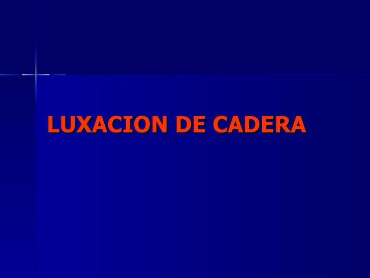 LUXACION   DE   CADERA
