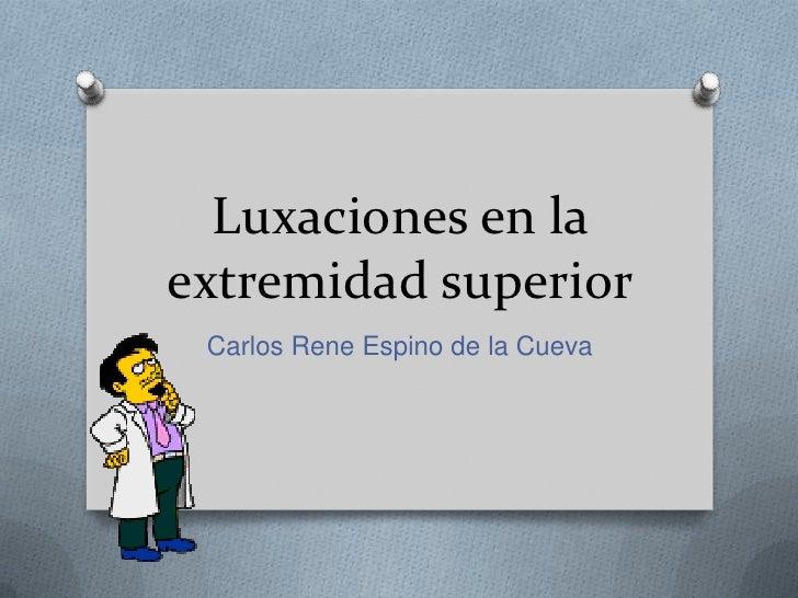 Luxaciones en la extremidad superior<br />Carlos Rene Espino de la Cueva<br />