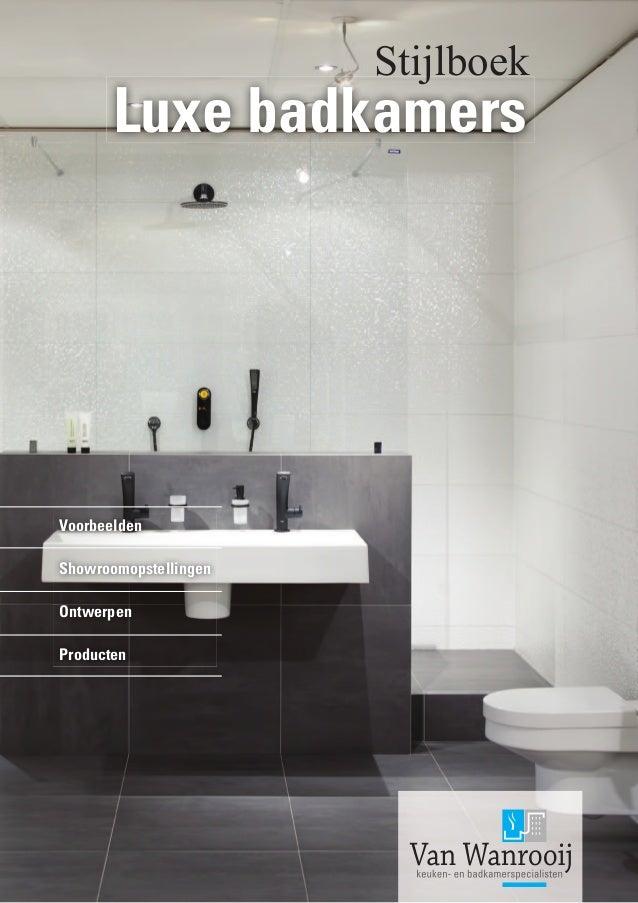 Luxe badkamers www.vanwanrooij-tiel.nl Tel. nr: 0344 - 63 70 10Luxe ...