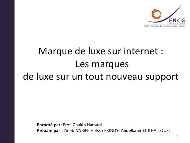 Marque de luxe sur internet : Les marques de luxe sur un tout nouveau support Encadré par: Prof. Chakib Hamadi Préparé par...
