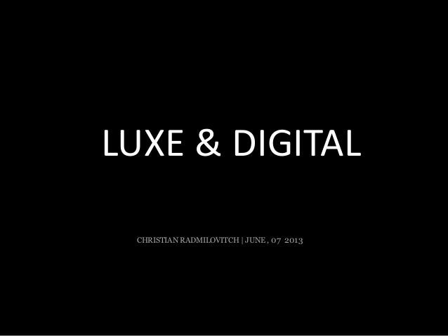 CHRISTIAN RADMILOVITCH | JUNE , 07 2013LUXE & DIGITAL