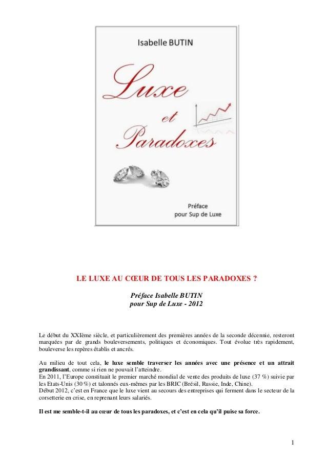 1LE LUXE AU CŒUR DE TOUS LES PARADOXES ?Préface Isabelle BUTINpour Sup de Luxe - 2012Le début du XXIème siècle, et particu...