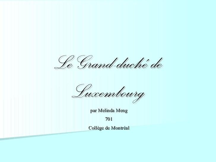 Le Grand-duché de  Luxembourg      par Melinda Meng             701     Collège de Montréal