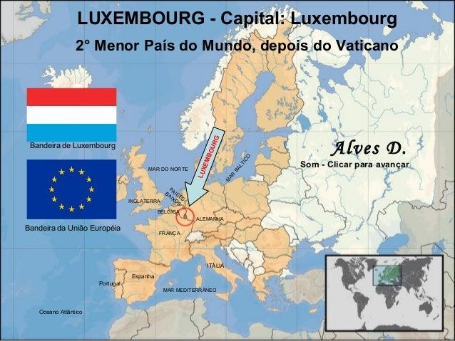 LUXEMBOURG - Capital: Luxembourg 2° Menor País do Mundo, depois do Vaticano Bandeira da União Européia Bandeira de Luxembo...