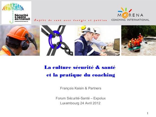La culture sécurité & santé et la pratique du coaching François Kaisin & Partners Forum Sécurité-Santé – Expolux Luxembour...