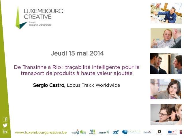 Jeudi 15 mai 2014 De Transinne à Rio : traçabilité intelligente pour le transport de produits à haute valeur ajoutée Ser...