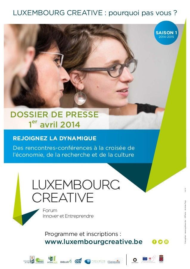 Programme et inscriptions: www.luxembourgcreative.be LUXEMBOURG CREATIVE : pourquoi pas vous? REJOIGNEZ LA DYNAMIQUE Des...