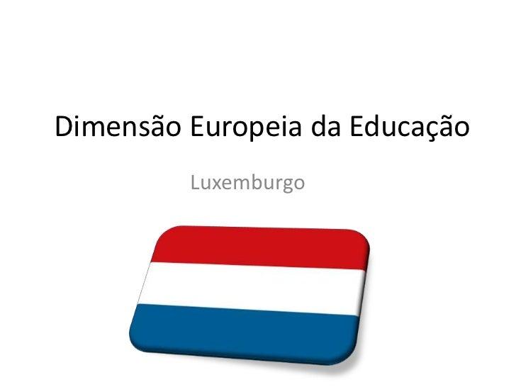 Dimensão Europeia da Educação<br />Luxemburgo<br />