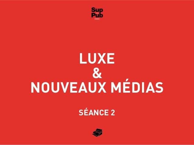 LUXE&NOUVEAUX MÉDIASSÉANCE 2