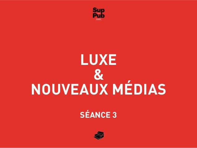 LUXE&NOUVEAUX MÉDIASSÉANCE 3