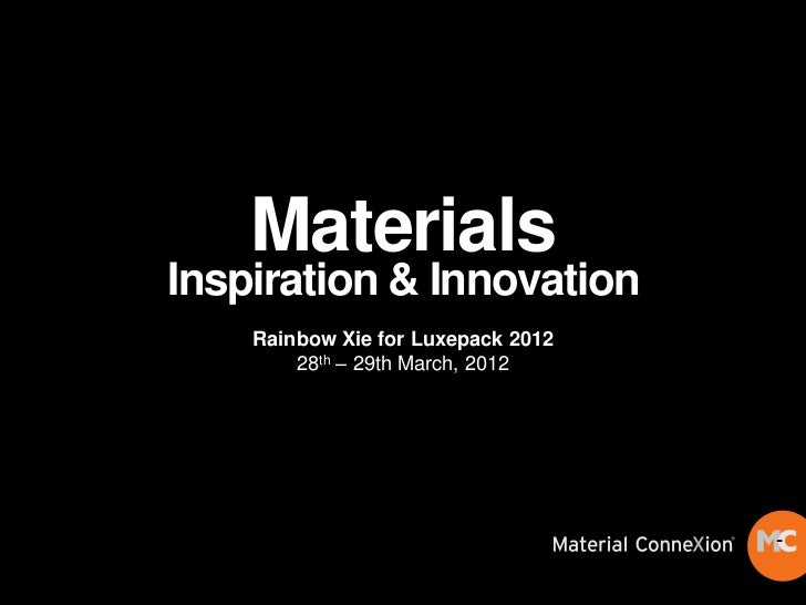 MaterialsInspiration & Innovation    Rainbow Xie for Luxepack 2012        28th – 29th March, 2012